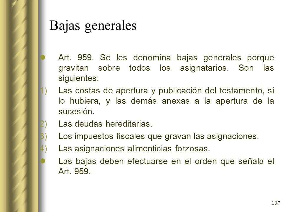 Bajas generales Art. 959. Se les denomina bajas generales porque gravitan sobre todos los asignatarios. Son las siguientes: