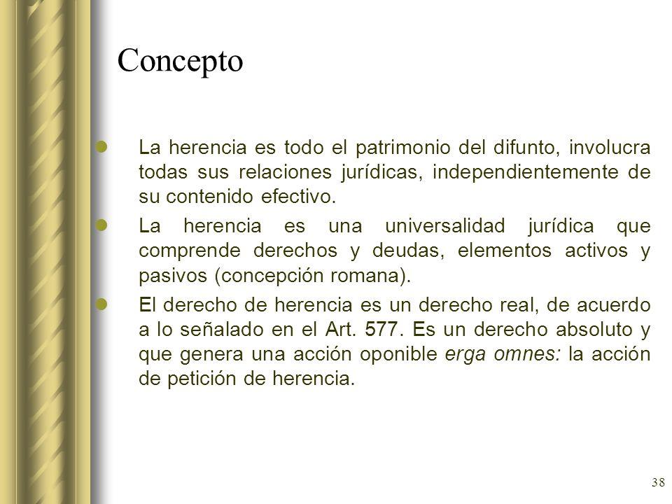 Concepto La herencia es todo el patrimonio del difunto, involucra todas sus relaciones jurídicas, independientemente de su contenido efectivo.