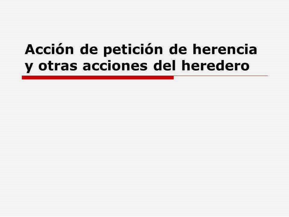 Acción de petición de herencia y otras acciones del heredero