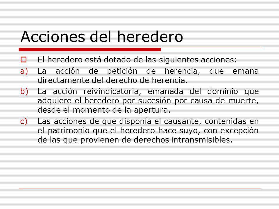 Acciones del heredero El heredero está dotado de las siguientes acciones: