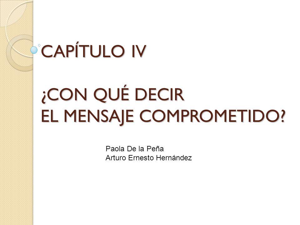 CAPÍTULO IV ¿CON QUÉ DECIR EL MENSAJE COMPROMETIDO