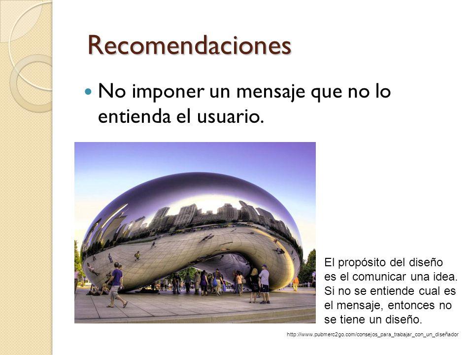 Recomendaciones No imponer un mensaje que no lo entienda el usuario.
