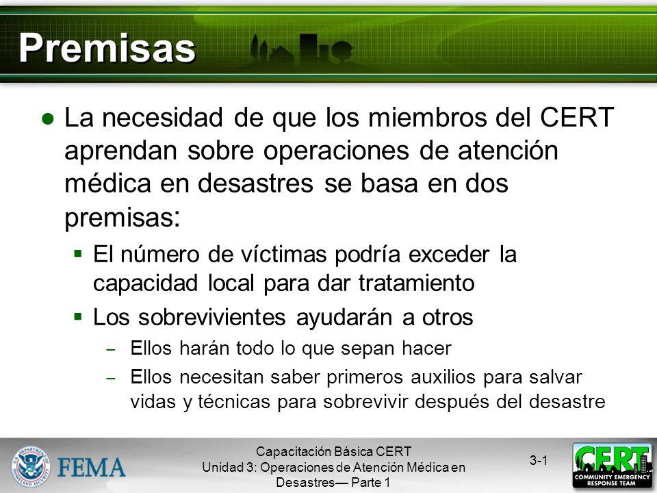 PremisasLa necesidad de que los miembros del CERT aprendan sobre operaciones de atención médica en desastres se basa en dos premisas: