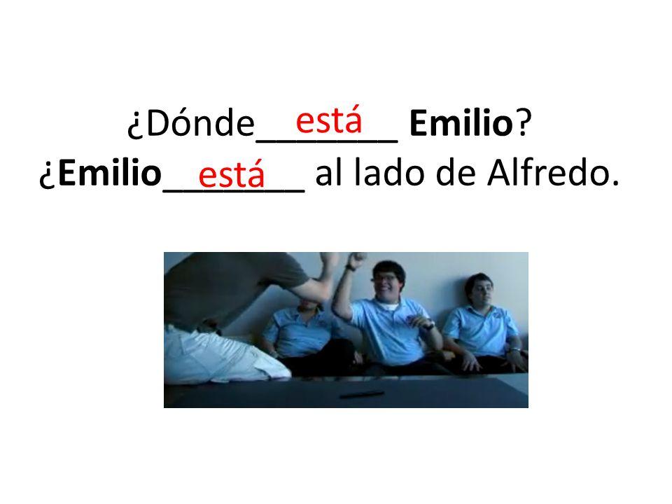 ¿Dónde_______ Emilio ¿Emilio_______ al lado de Alfredo.