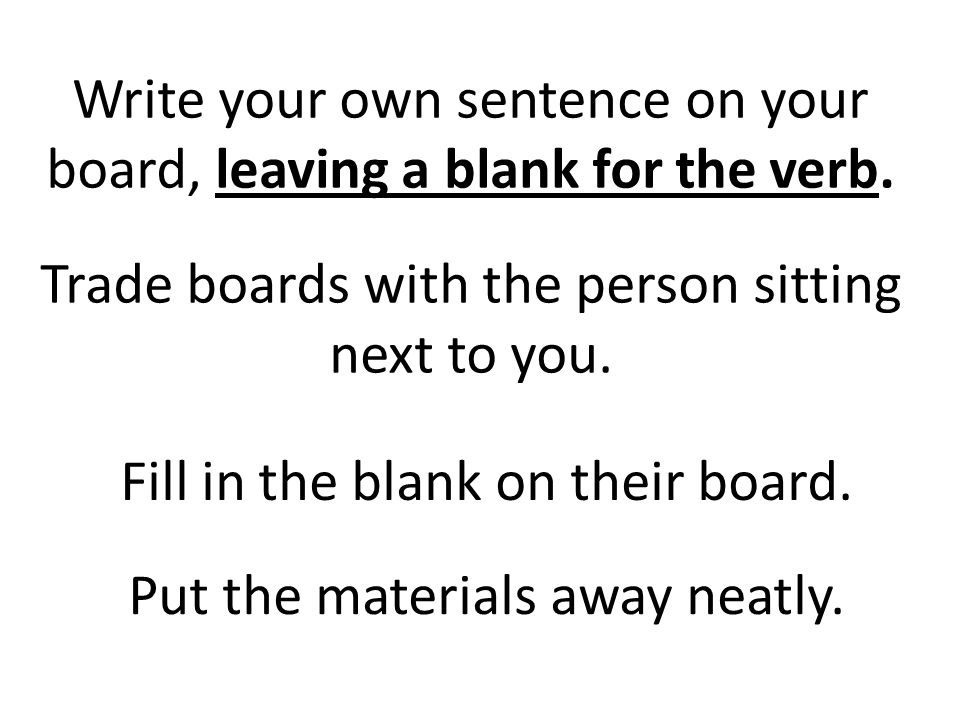 Write your own sentence on your board, leaving a blank for the verb.
