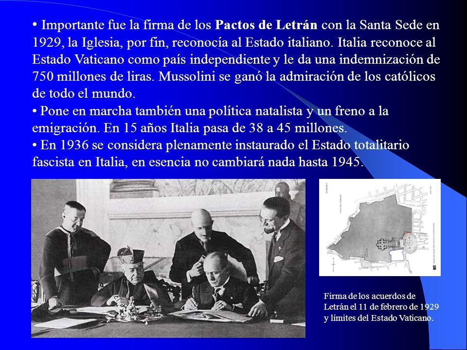 Importante fue la firma de los Pactos de Letrán con la Santa Sede en 1929, la Iglesia, por fin, reconocía al Estado italiano. Italia reconoce al Estado Vaticano como país independiente y le da una indemnización de 750 millones de liras. Mussolini se ganó la admiración de los católicos de todo el mundo.