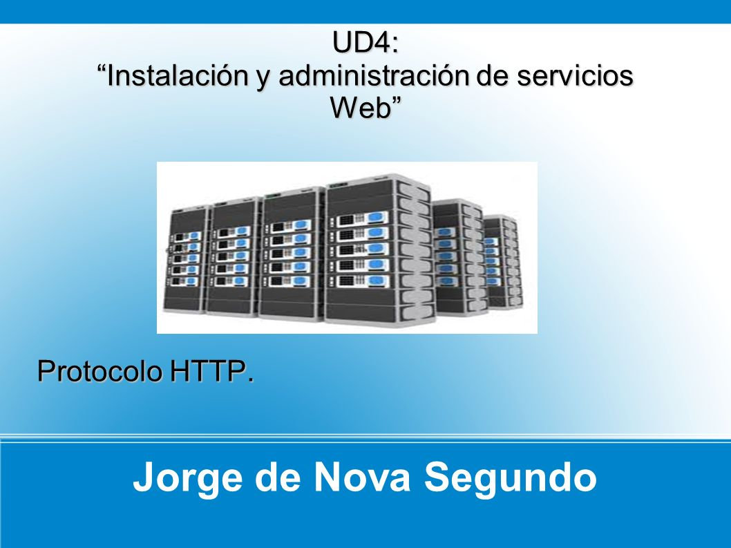 UD4: Instalación y administración de servicios Web Protocolo HTTP.