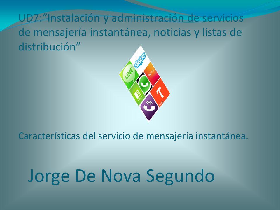 UD7: Instalación y administración de servicios de mensajería instantánea, noticias y listas de distribución Características del servicio de mensajería instantánea.
