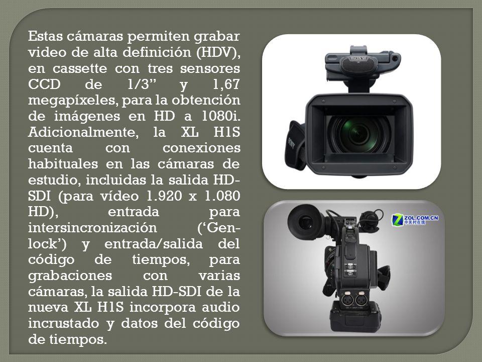 Estas cámaras permiten grabar video de alta definición (HDV), en cassette con tres sensores CCD de 1/3 y 1,67 megapíxeles, para la obtención de imágenes en HD a 1080i.