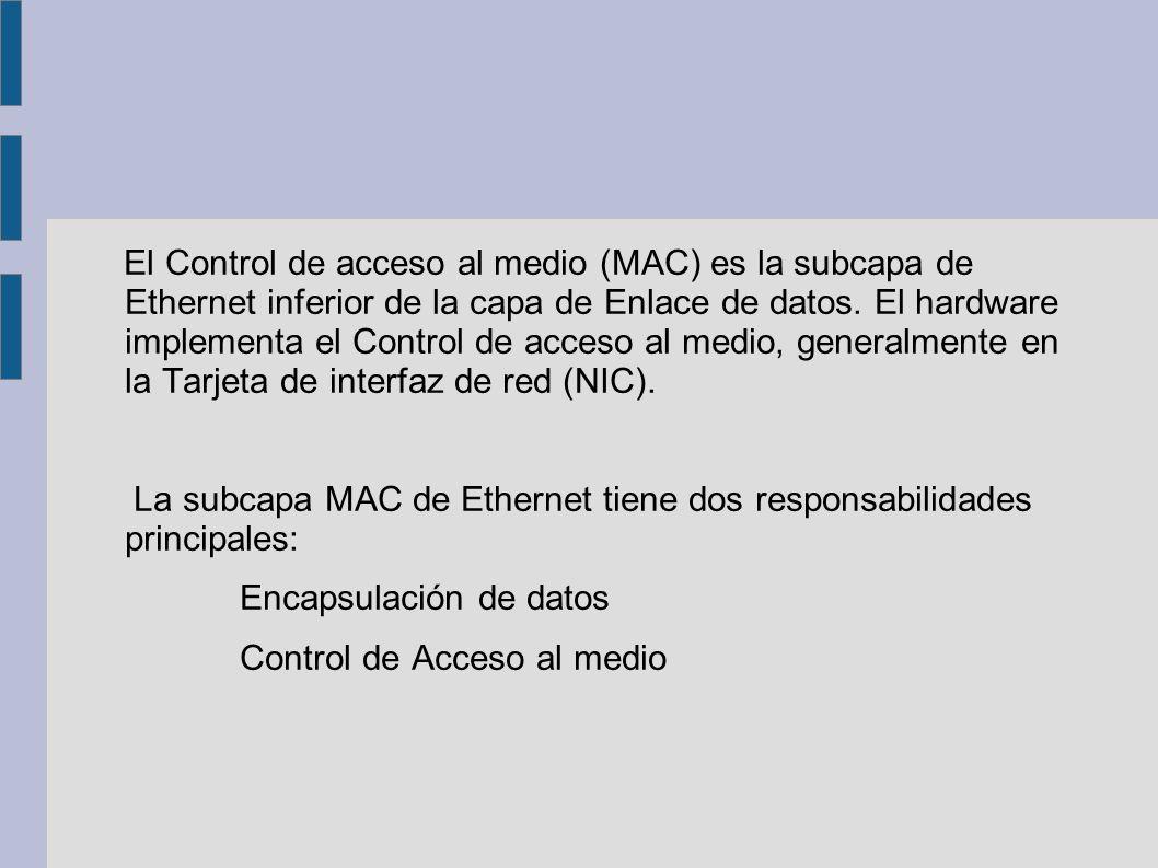 El Control de acceso al medio (MAC) es la subcapa de Ethernet inferior de la capa de Enlace de datos. El hardware implementa el Control de acceso al medio, generalmente en la Tarjeta de interfaz de red (NIC).
