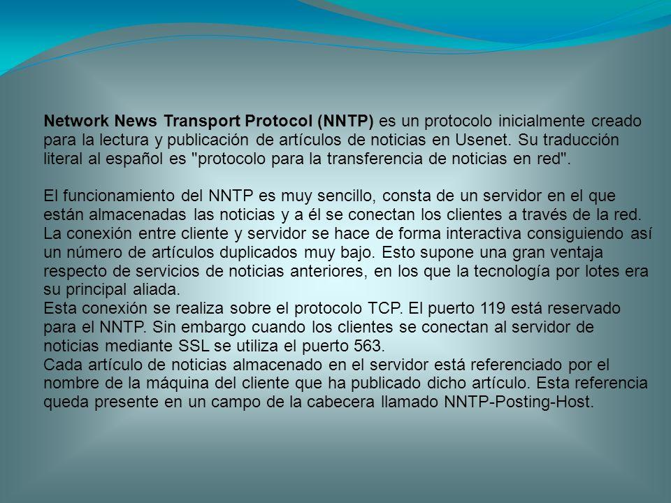 Network News Transport Protocol (NNTP) es un protocolo inicialmente creado para la lectura y publicación de artículos de noticias en Usenet. Su traducción literal al español es protocolo para la transferencia de noticias en red .