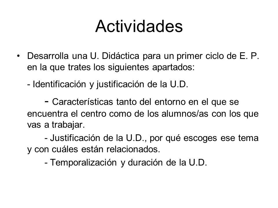 Actividades Desarrolla una U. Didáctica para un primer ciclo de E. P. en la que trates los siguientes apartados: