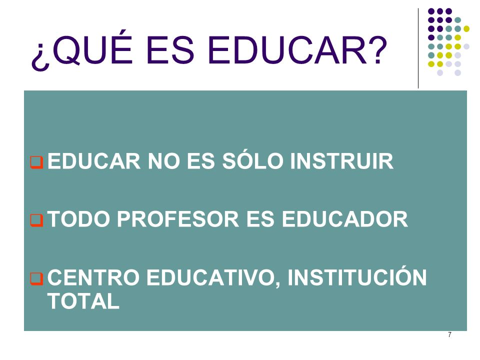 ¿QUÉ ES EDUCAR EDUCAR NO ES SÓLO INSTRUIR TODO PROFESOR ES EDUCADOR