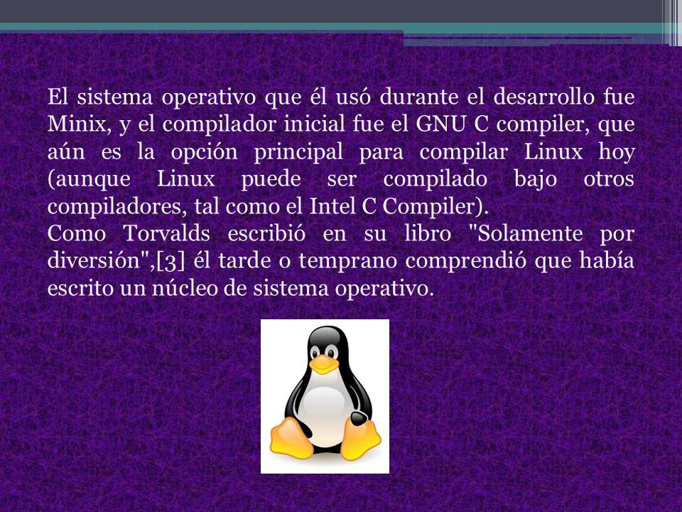 El sistema operativo que él usó durante el desarrollo fue Minix, y el compilador inicial fue el GNU C compiler, que aún es la opción principal para compilar Linux hoy (aunque Linux puede ser compilado bajo otros compiladores, tal como el Intel C Compiler).