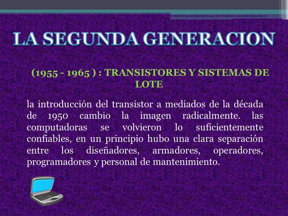 (1955 - 1965 ) : TRANSISTORES Y SISTEMAS DE LOTE