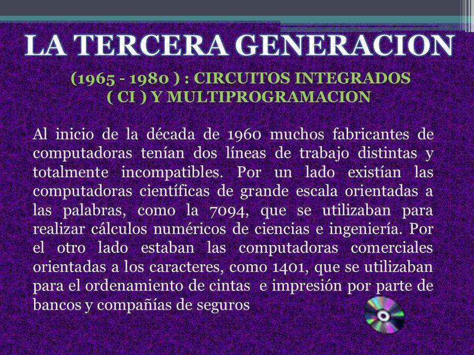 (1965 - 1980 ) : CIRCUITOS INTEGRADOS ( CI ) Y MULTIPROGRAMACION