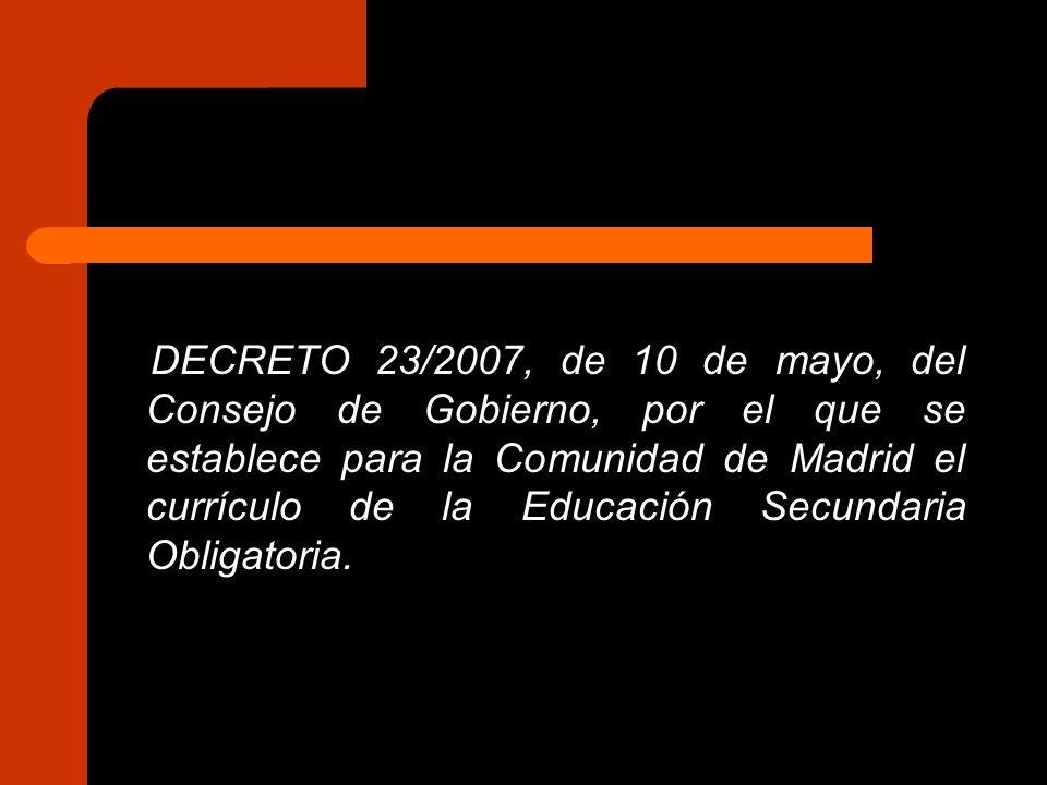 DECRETO 23/2007, de 10 de mayo, del Consejo de Gobierno, por el que se establece para la Comunidad de Madrid el currículo de la Educación Secundaria Obligatoria.