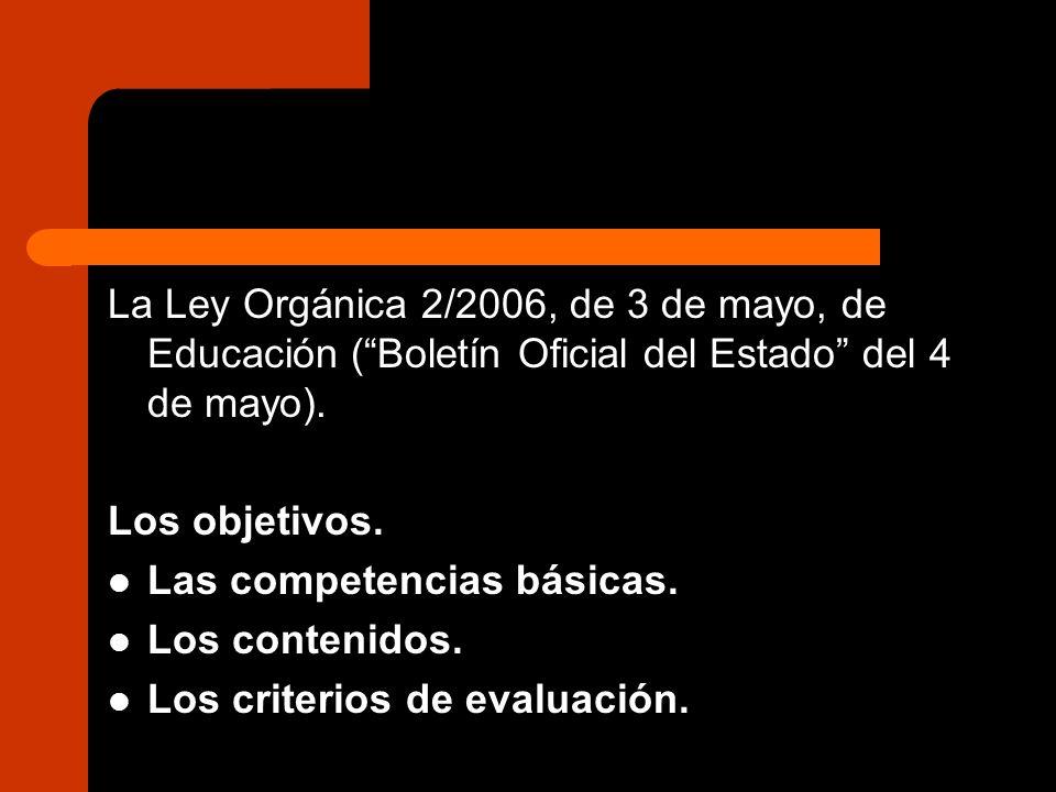 La Ley Orgánica 2/2006, de 3 de mayo, de Educación ( Boletín Oficial del Estado del 4 de mayo).
