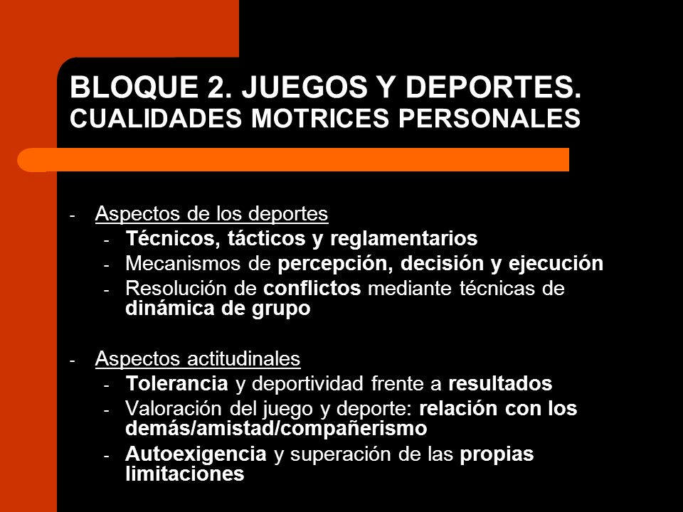 BLOQUE 2. JUEGOS Y DEPORTES. CUALIDADES MOTRICES PERSONALES