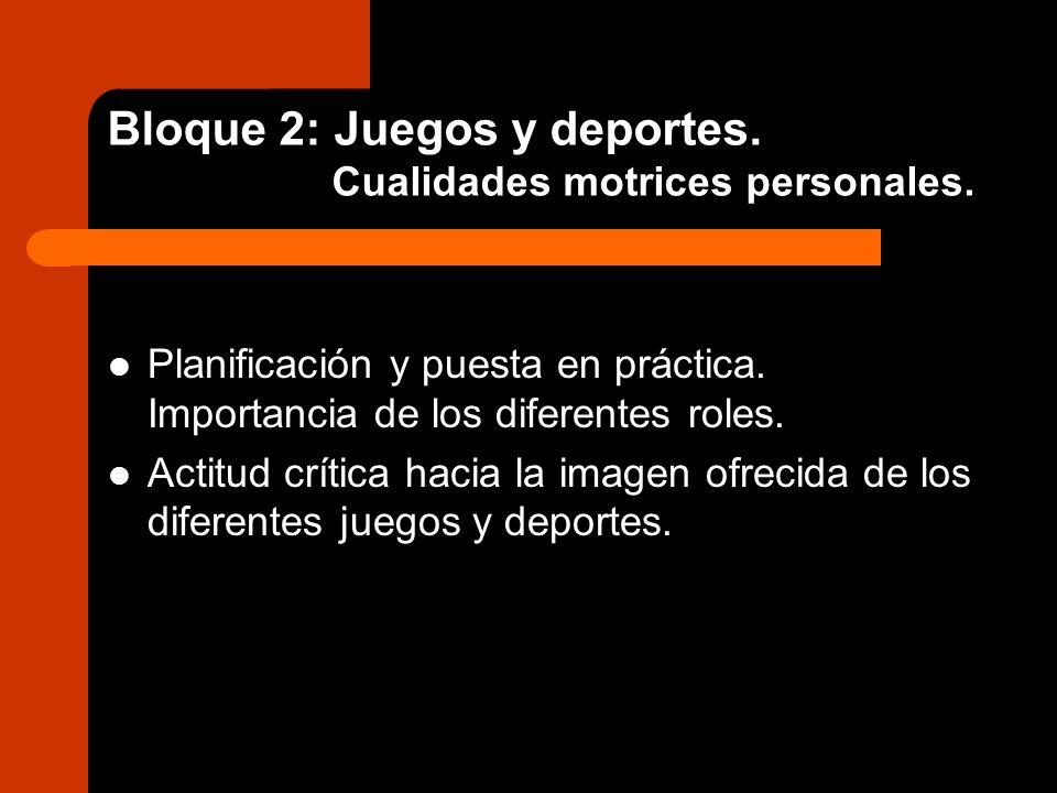 Bloque 2: Juegos y deportes. Cualidades motrices personales.