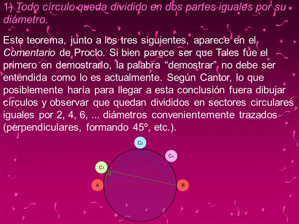 1) Todo círculo queda dividido en dos partes iguales por su diámetro.