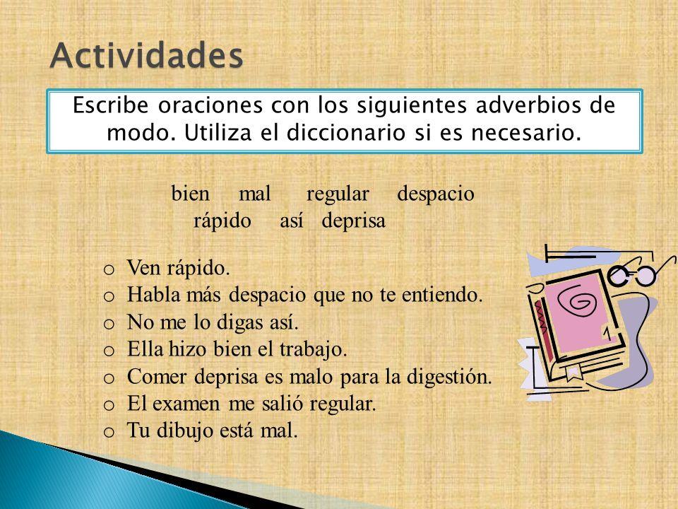 ActividadesEscribe oraciones con los siguientes adverbios de modo. Utiliza el diccionario si es necesario.