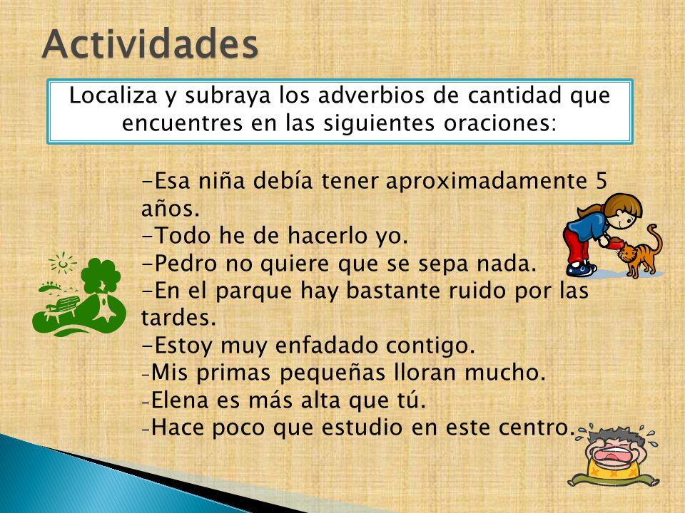 ActividadesLocaliza y subraya los adverbios de cantidad que encuentres en las siguientes oraciones: