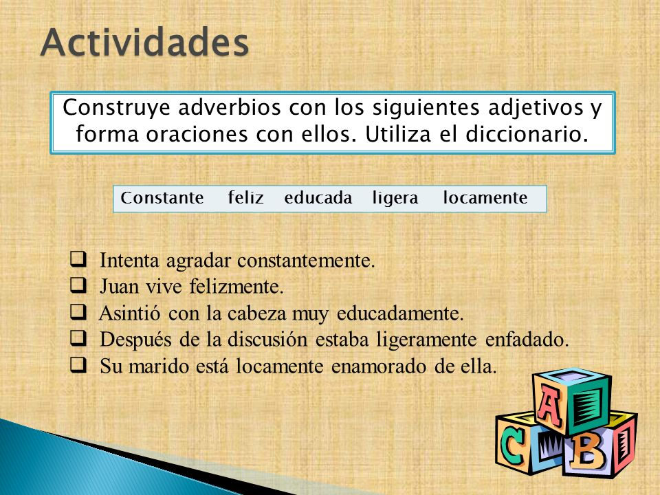 ActividadesConstruye adverbios con los siguientes adjetivos y forma oraciones con ellos. Utiliza el diccionario.