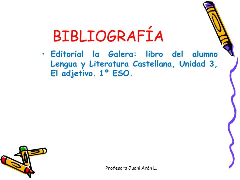 BIBLIOGRAFÍA Editorial la Galera: libro del alumno Lengua y Literatura Castellana, Unidad 3, El adjetivo. 1º ESO.