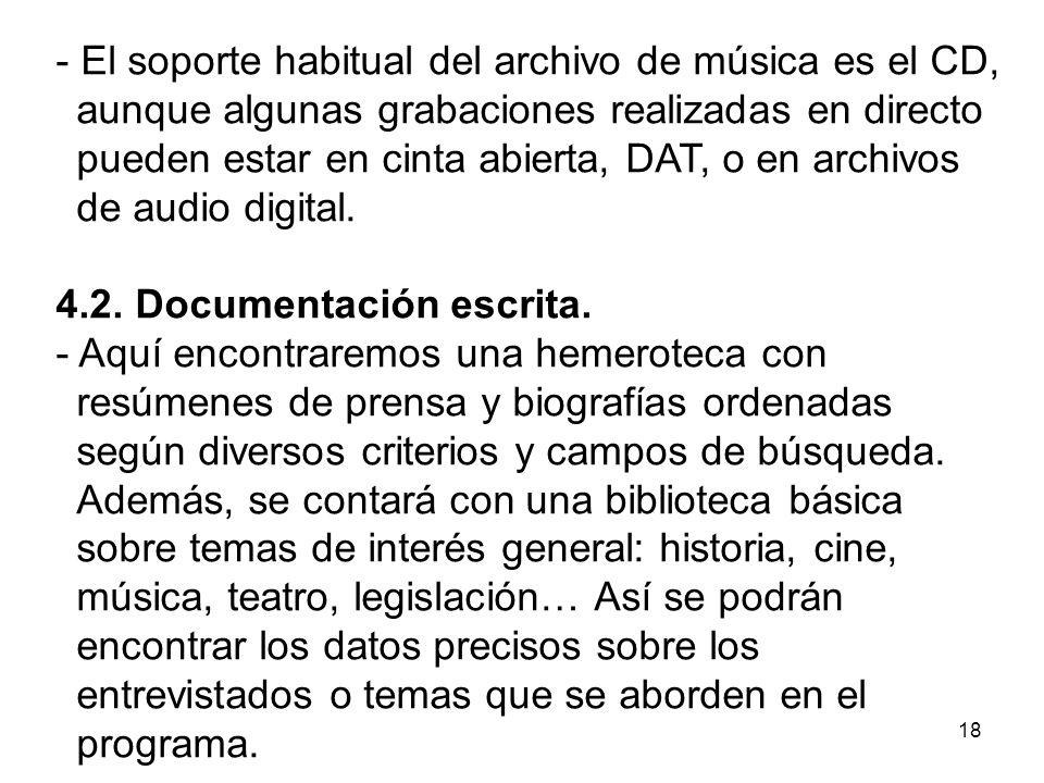 - El soporte habitual del archivo de música es el CD, aunque algunas grabaciones realizadas en directo pueden estar en cinta abierta, DAT, o en archivos de audio digital.