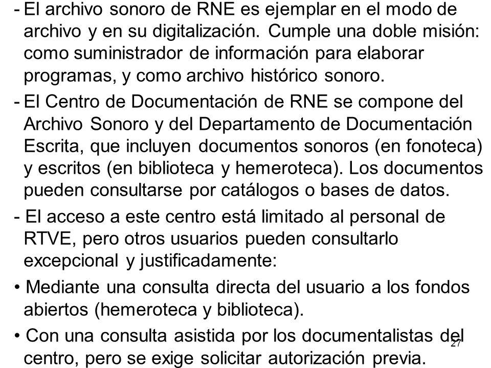 El archivo sonoro de RNE es ejemplar en el modo de archivo y en su digitalización. Cumple una doble misión: como suministrador de información para elaborar programas, y como archivo histórico sonoro.