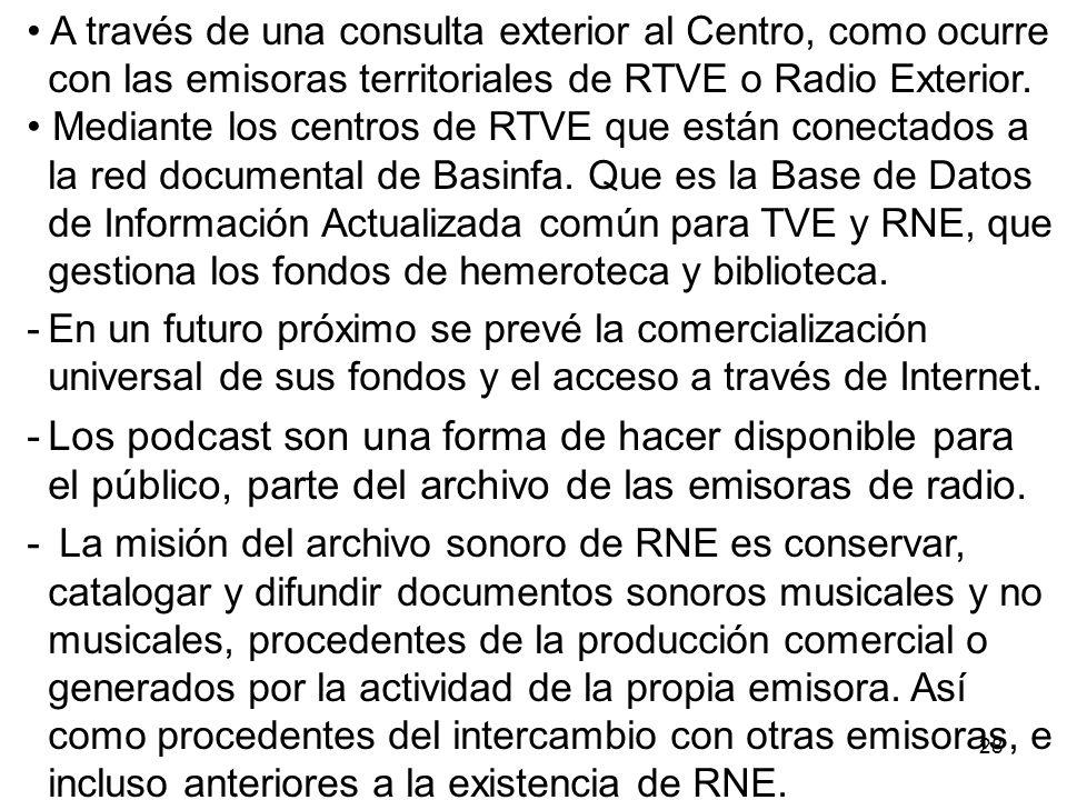 • A través de una consulta exterior al Centro, como ocurre con las emisoras territoriales de RTVE o Radio Exterior.