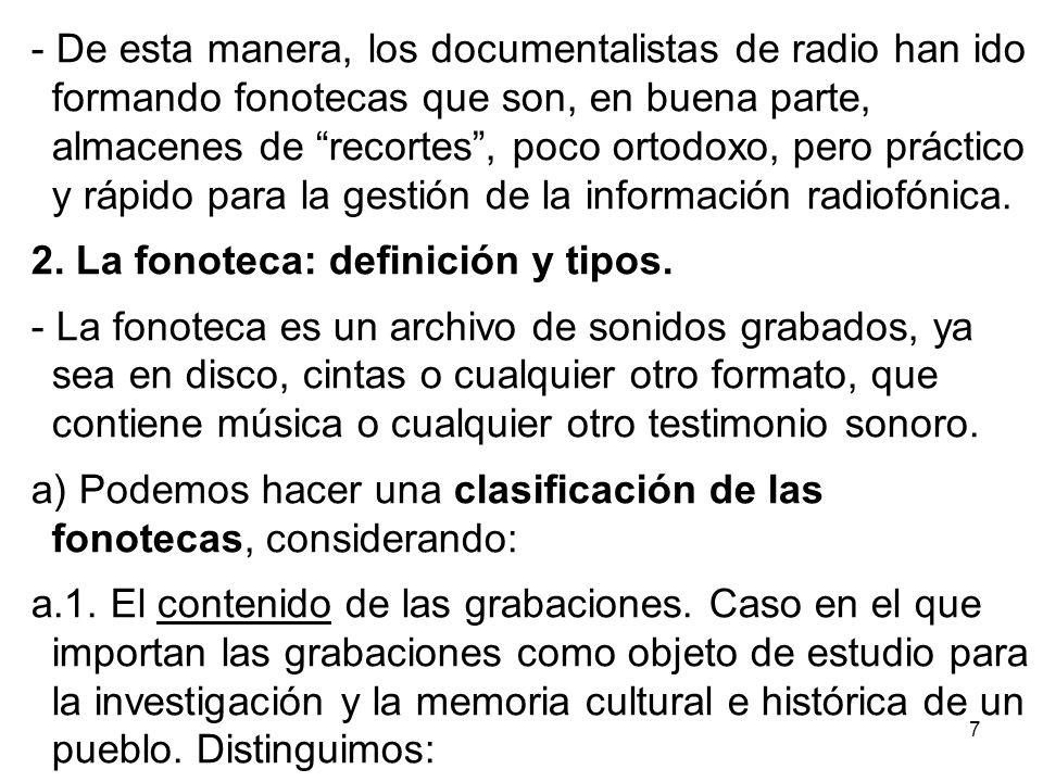 - De esta manera, los documentalistas de radio han ido formando fonotecas que son, en buena parte, almacenes de recortes , poco ortodoxo, pero práctico y rápido para la gestión de la información radiofónica.