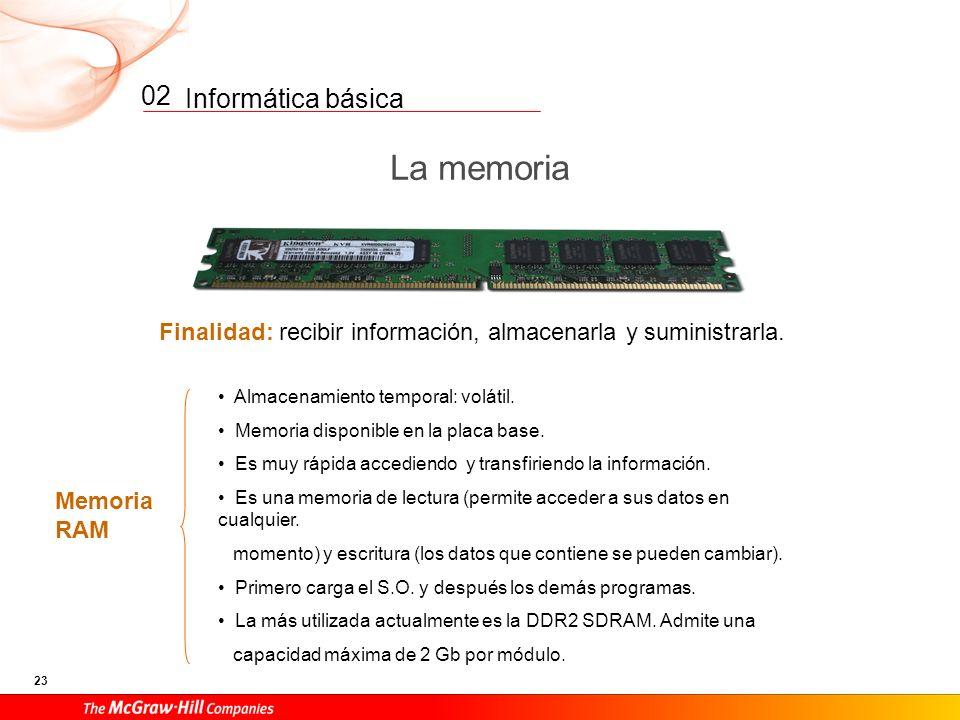02 La memoria. Finalidad: recibir información, almacenarla y suministrarla. Almacenamiento temporal: volátil.