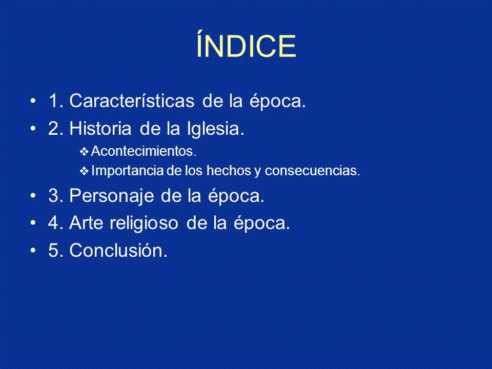 ÍNDICE 1. Características de la época. 2. Historia de la Iglesia.
