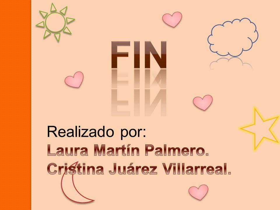 Fin Realizado por: Laura Martín Palmero. Cristina Juárez Villarreal.