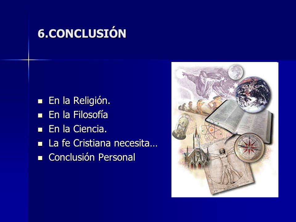 6.CONCLUSIÓN En la Religión. En la Filosofía En la Ciencia.