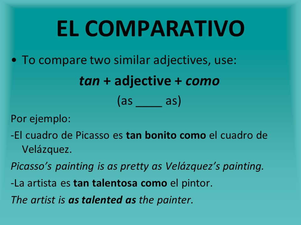 EL COMPARATIVO tan + adjective + como