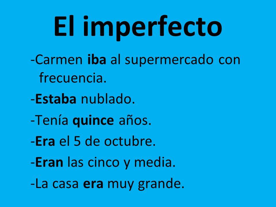 El imperfecto -Carmen iba al supermercado con frecuencia.