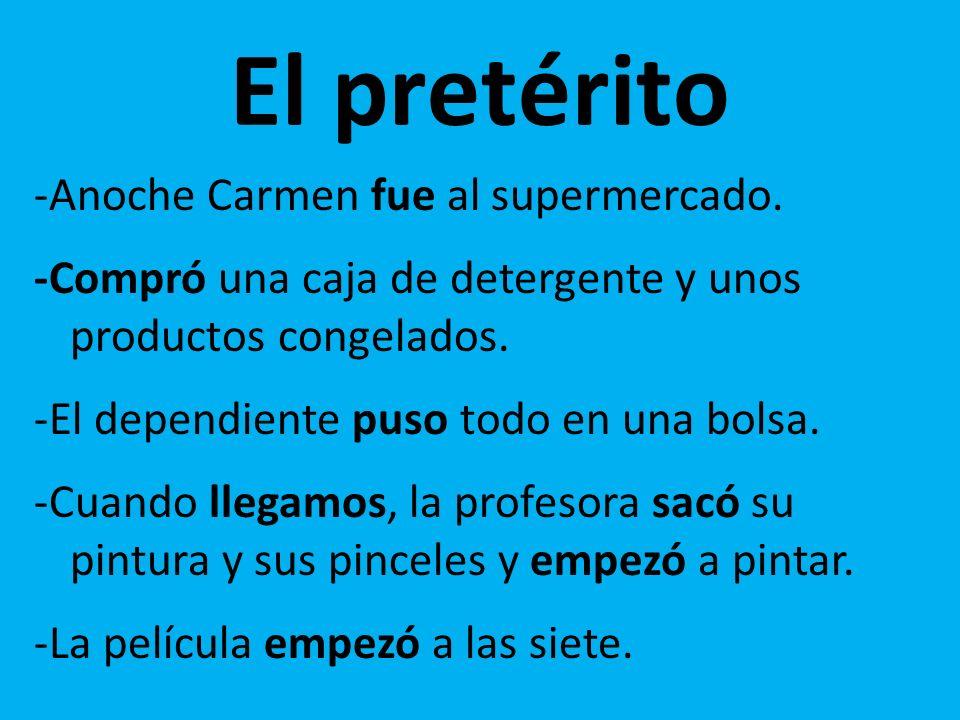 El pretérito -Anoche Carmen fue al supermercado.