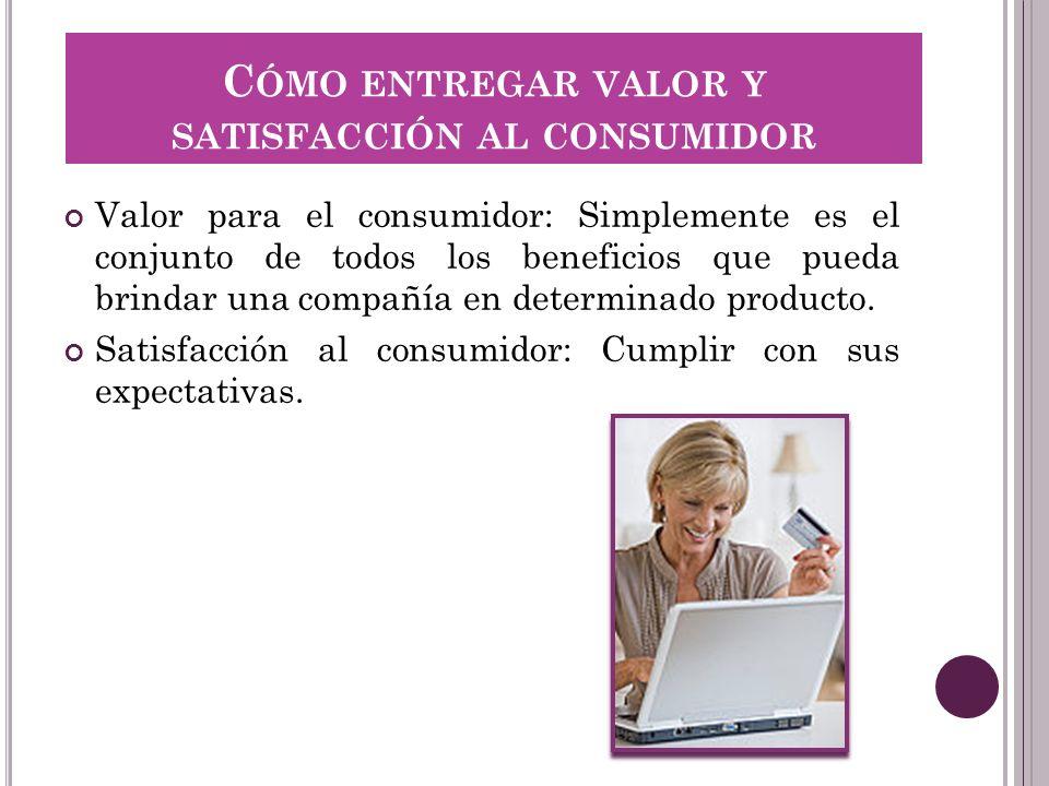 Cómo entregar valor y satisfacción al consumidor