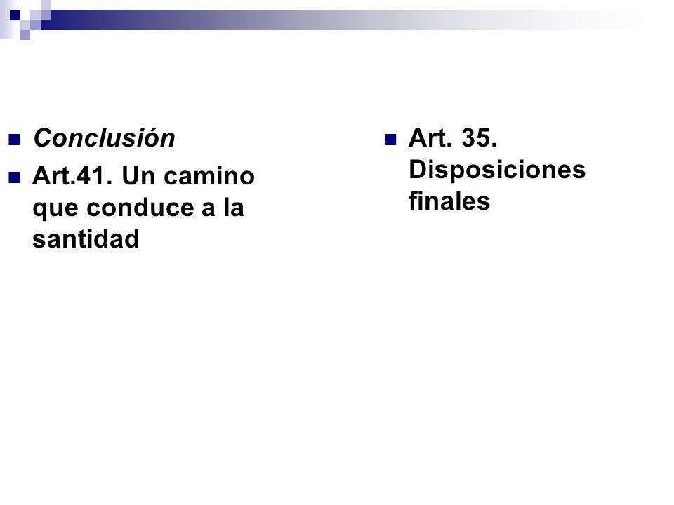 Conclusión Art.41. Un camino que conduce a la santidad Art. 35. Disposiciones finales