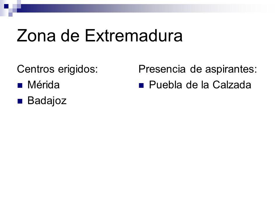 Zona de Extremadura Centros erigidos: Mérida Badajoz