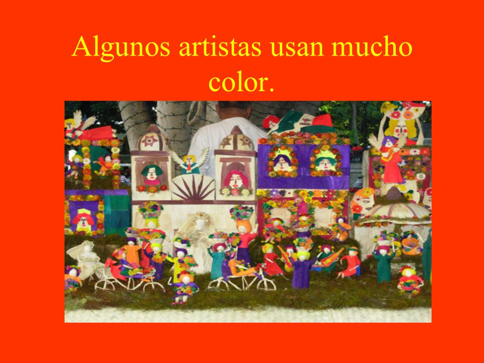 Algunos artistas usan mucho color.