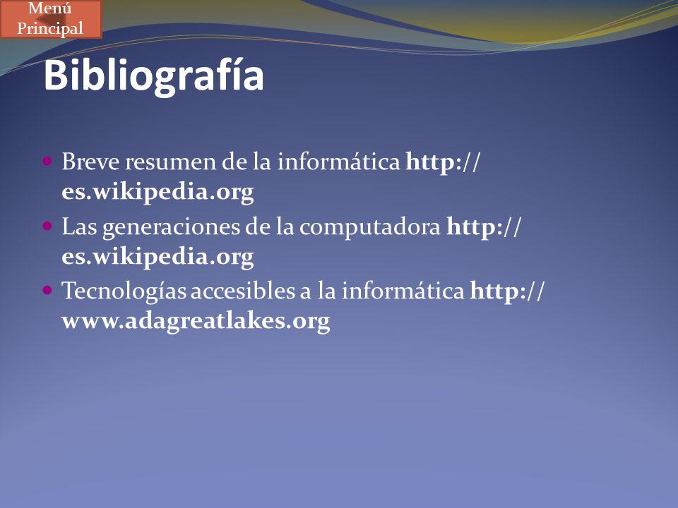 Bibliografía Breve resumen de la informática http:// es.wikipedia.org