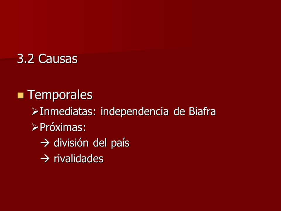3.2 Causas Temporales Inmediatas: independencia de Biafra Próximas: