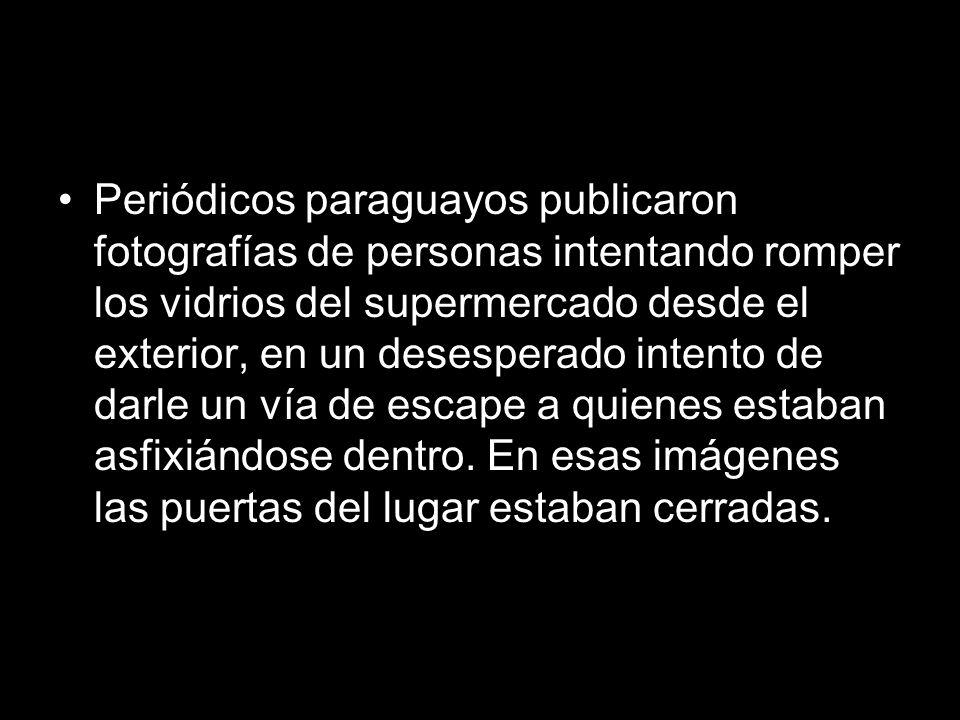 Periódicos paraguayos publicaron fotografías de personas intentando romper los vidrios del supermercado desde el exterior, en un desesperado intento de darle un vía de escape a quienes estaban asfixiándose dentro.