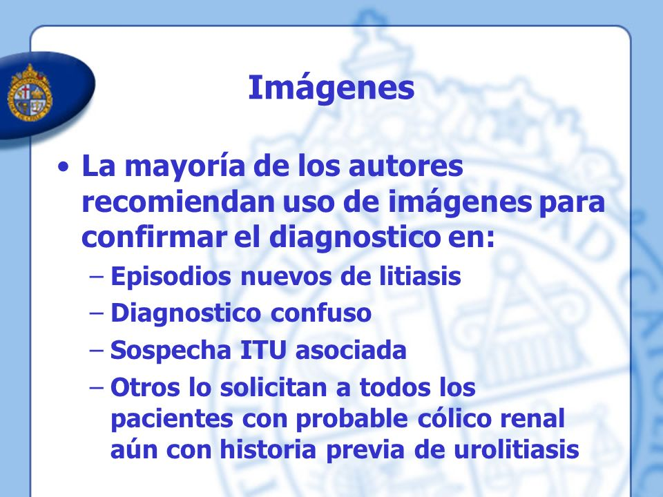ImágenesLa mayoría de los autores recomiendan uso de imágenes para confirmar el diagnostico en: Episodios nuevos de litiasis.