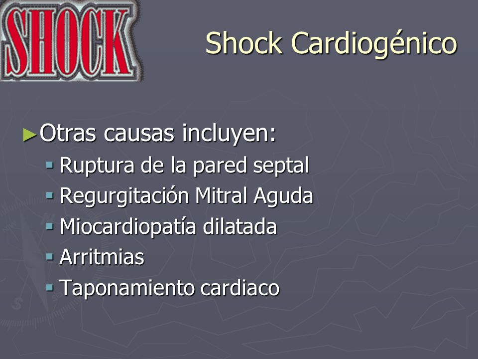 Shock Cardiogénico Otras causas incluyen: Ruptura de la pared septal
