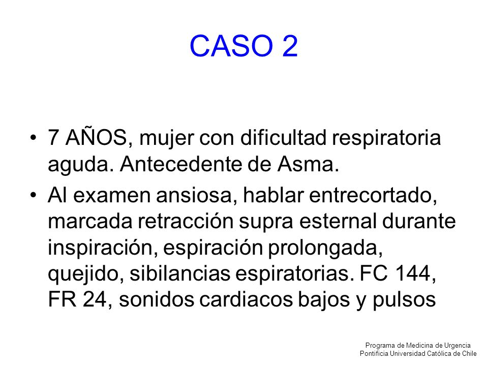 CASO 27 AÑOS, mujer con dificultad respiratoria aguda. Antecedente de Asma.